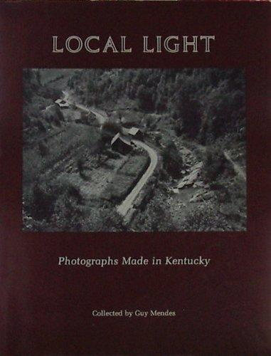 Local Light: Photographs Made in Kentucky Collected by Guy Mendes